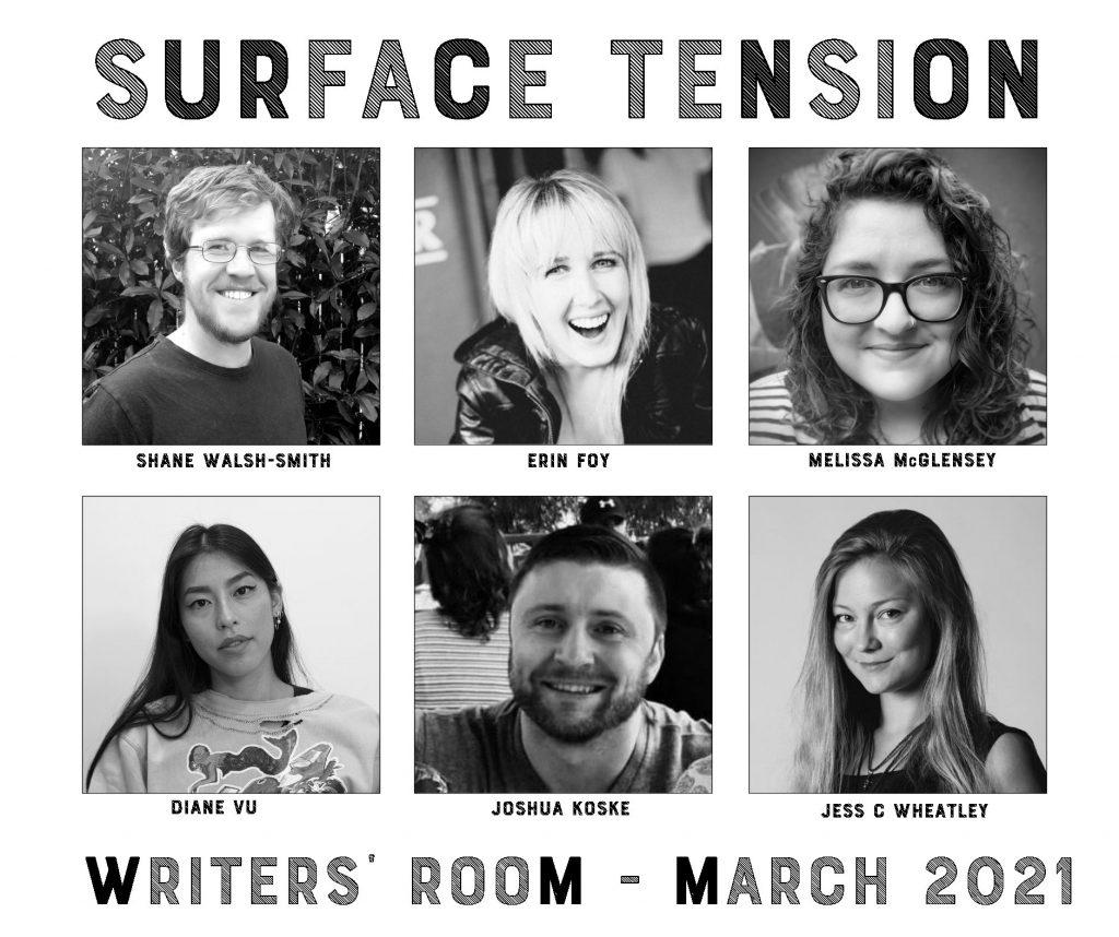 Headshots of the Surface Tension writers' room: Shane Walsh-Smith; Erin Foy; Melissa McGlensey; Diane Vu; Joshua Koske; Jess C Wheatley